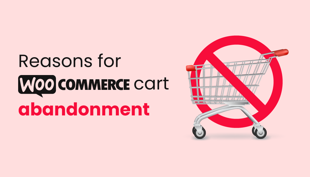 top reasons for WooCommerce cart abandonment